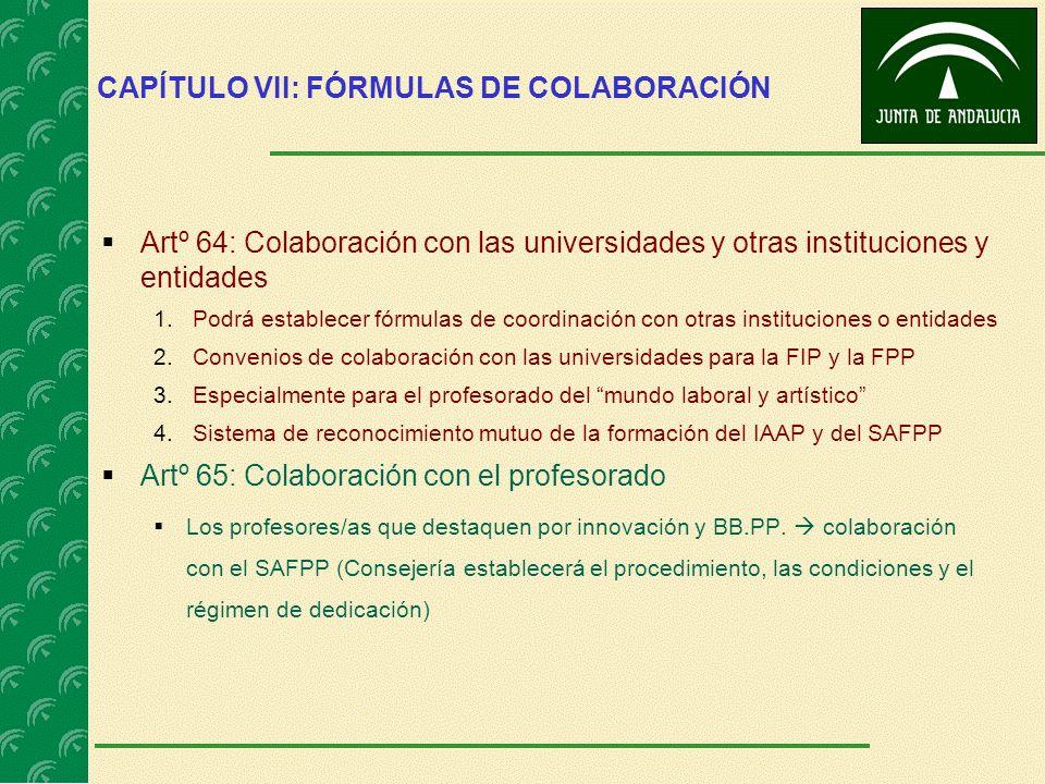 CAPÍTULO VII: FÓRMULAS DE COLABORACIÓN Artº 64: Colaboración con las universidades y otras instituciones y entidades 1.Podrá establecer fórmulas de co
