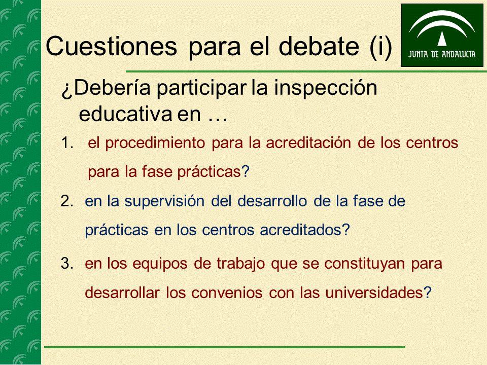 Cuestiones para el debate (i) ¿Debería participar la inspección educativa en … 1.el procedimiento para la acreditación de los centros para la fase prá