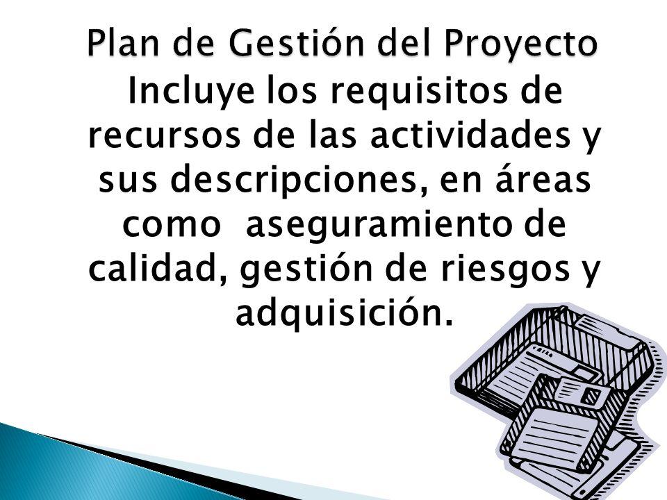 Incluye los requisitos de recursos de las actividades y sus descripciones, en áreas como aseguramiento de calidad, gestión de riesgos y adquisición.