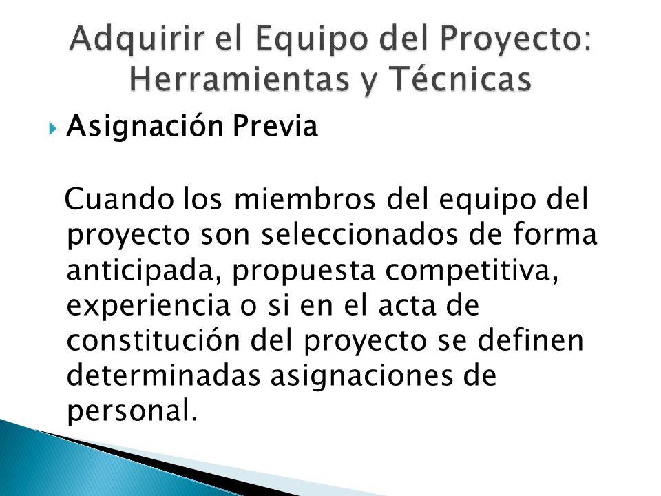 Asignación Previa Cuando los miembros del equipo del proyecto son seleccionados de forma anticipada, propuesta competitiva, experiencia o si en el act