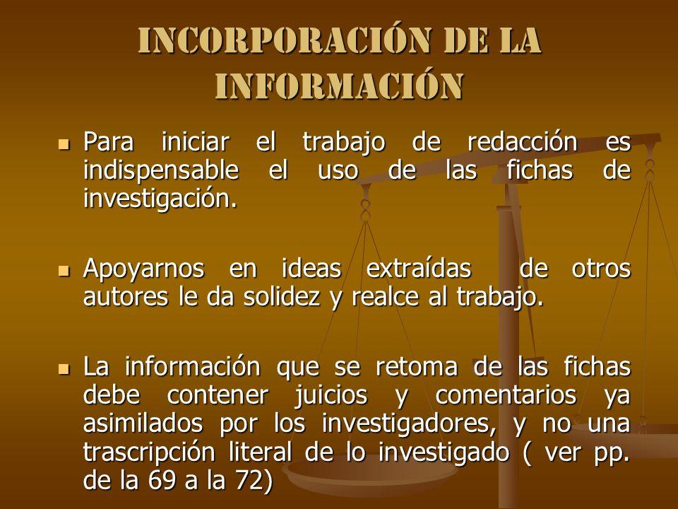 Incorporación de la información Para iniciar el trabajo de redacción es indispensable el uso de las fichas de investigación. Para iniciar el trabajo d
