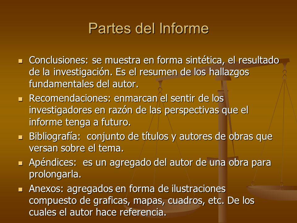 Partes del Informe Conclusiones: se muestra en forma sintética, el resultado de la investigación. Es el resumen de los hallazgos fundamentales del aut