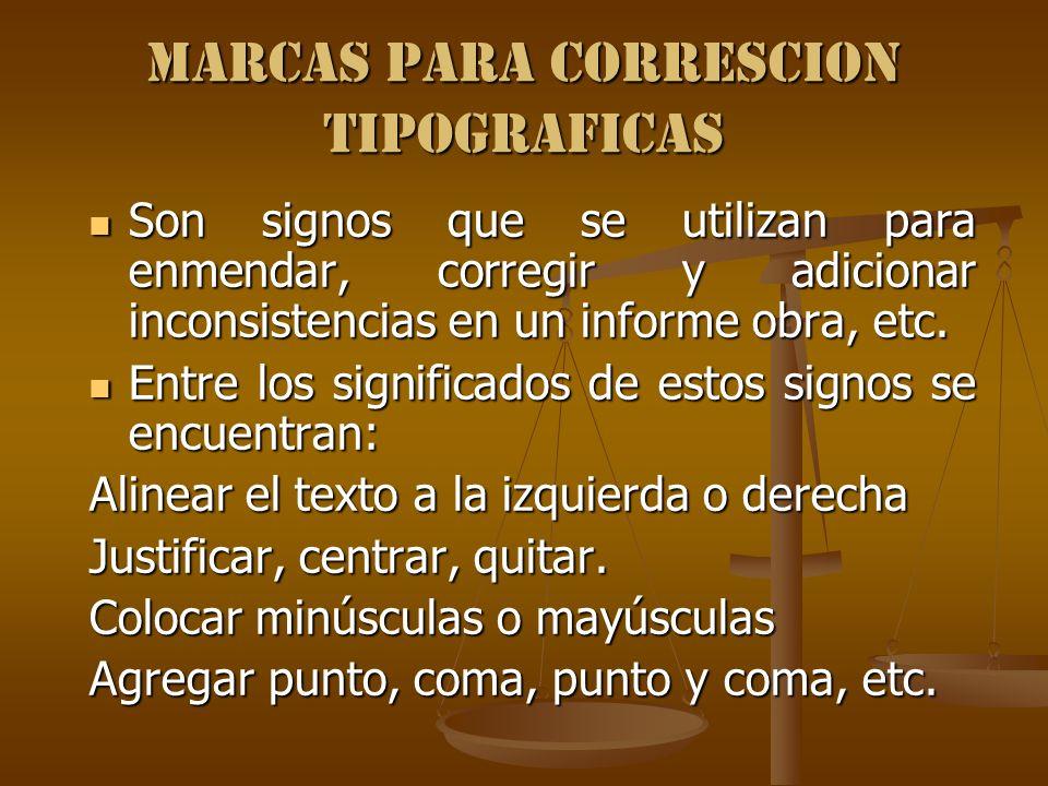 MARCAS PARA CORRESCION TIPOGRAFICAS Son signos que se utilizan para enmendar, corregir y adicionar inconsistencias en un informe obra, etc. Son signos