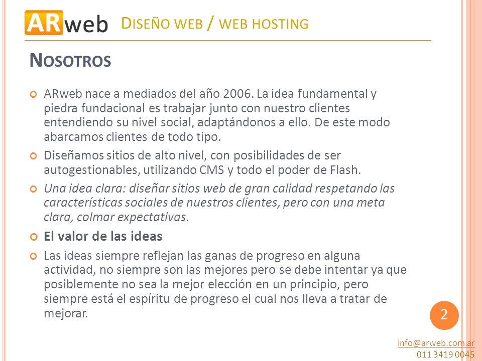 N OSOTROS ARweb nace a mediados del año 2006. La idea fundamental y piedra fundacional es trabajar junto con nuestro clientes entendiendo su nivel soc