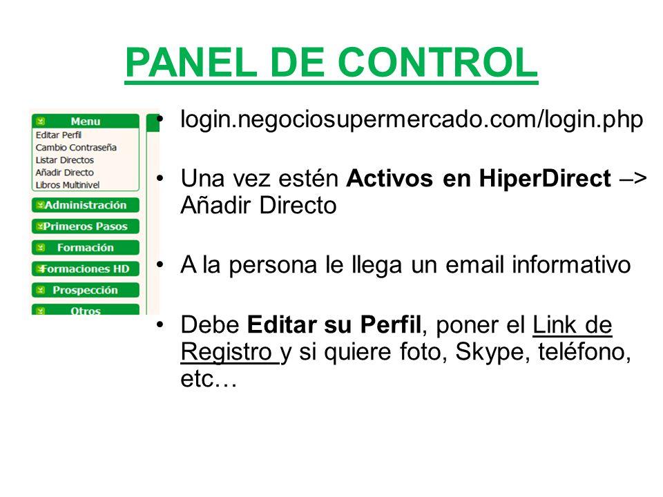 PANEL DE CONTROL login.negociosupermercado.com/login.php Una vez estén Activos en HiperDirect –> Añadir Directo A la persona le llega un email informativo Debe Editar su Perfil, poner el Link de Registro y si quiere foto, Skype, teléfono, etc…