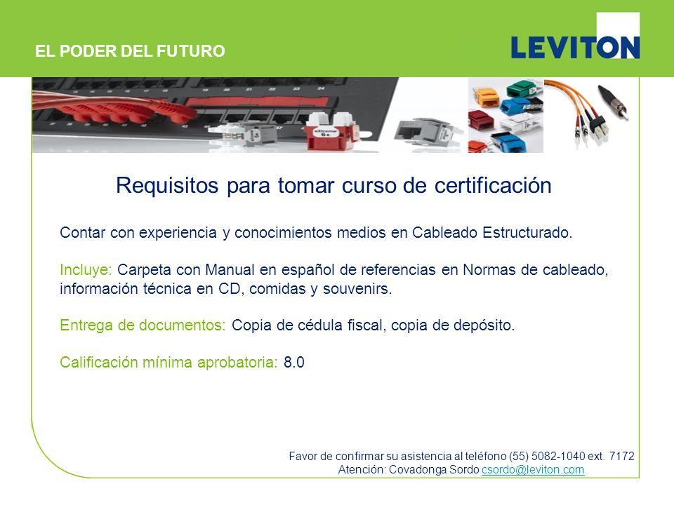 Requisitos para tomar curso de certificación Contar con experiencia y conocimientos medios en Cableado Estructurado. Incluye: Carpeta con Manual en es