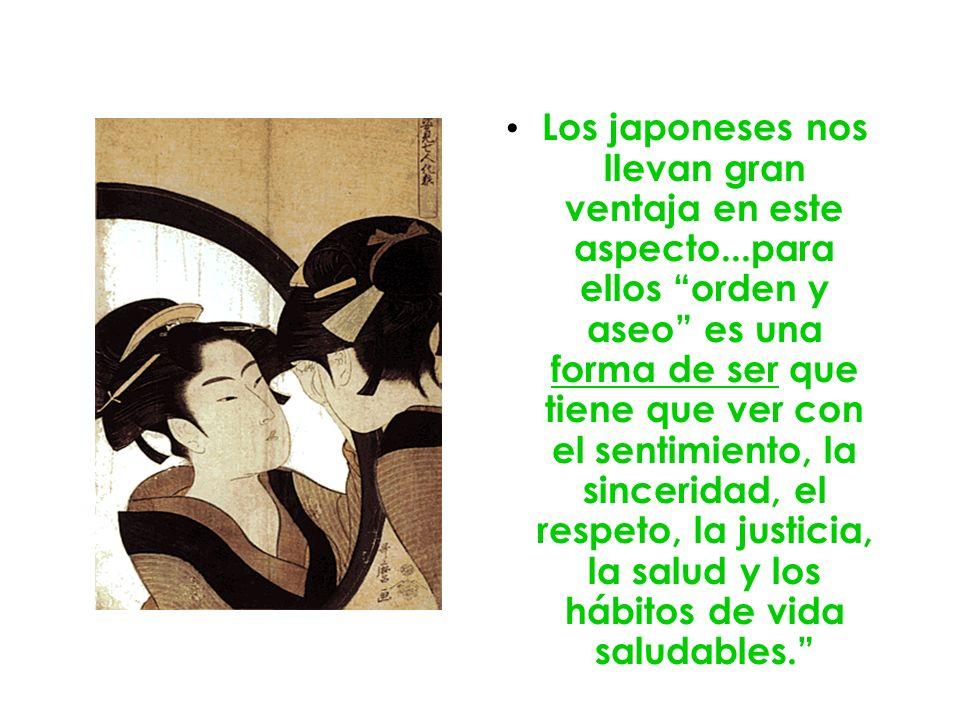 Los japoneses nos llevan gran ventaja en este aspecto...para ellos orden y aseo es una forma de ser que tiene que ver con el sentimiento, la sincerida