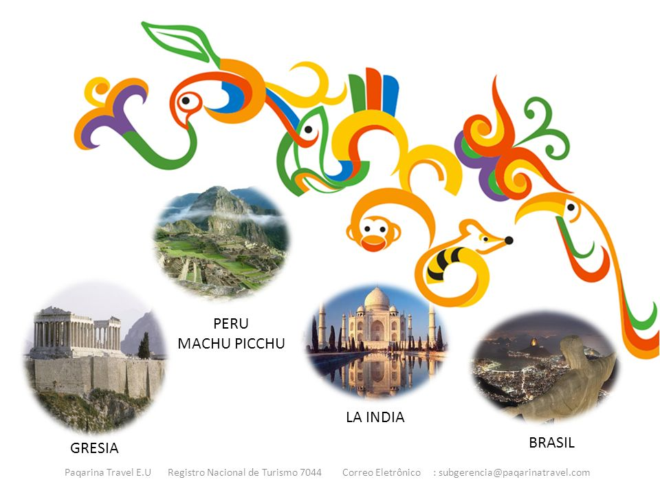 Paqarina Travel E.U Registro Nacional de Turismo 7044 Correo Eletrônico : subgerencia@paqarinatravel.com PERU MACHU PICCHU GRESIA LA INDIA BRASIL
