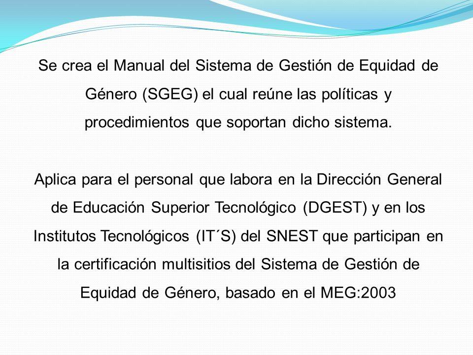 Se crea el Manual del Sistema de Gestión de Equidad de Género (SGEG) el cual reúne las políticas y procedimientos que soportan dicho sistema. Aplica p