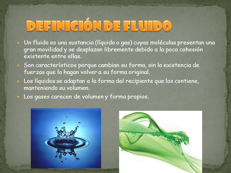 Un fluido es una sustancia (líquido o gas) cuyas moléculas presentan una gran movilidad y se desplazan libremente debido a la poca cohesión existente