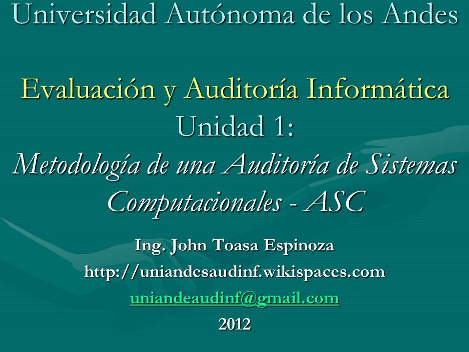 Propuesta de puntos que se deben evaluar en una ASC 1.Auditoría con la computadora 2.Auditoría sin la computadora 3.Auditoría a la gestión informática del área de sistemas 4.Auditoría al sistema computacional 5.Auditoría alrededor de la computadora 6.Auditoría de la seguridad de los sistemas computacionales 7.Auditoría a los sistemas de redes 8.Auditoría outsourcing en los sistemas computacionales 9.Auditoría ISO 9000 a los sistemas computacionales 10.Auditoría ergonómica de los sistemas de cómputo 11.Auditoría integral a los centros de computo