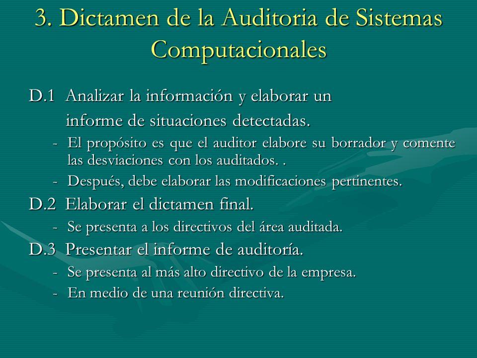 3. Dictamen de la Auditoria de Sistemas Computacionales D.1 Analizar la información y elaborar un informe de situaciones detectadas. informe de situac