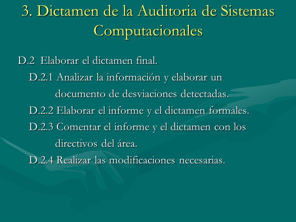 3. Dictamen de la Auditoria de Sistemas Computacionales D.2 Elaborar el dictamen final. D.2.1 Analizar la información y elaborar un documento de desvi