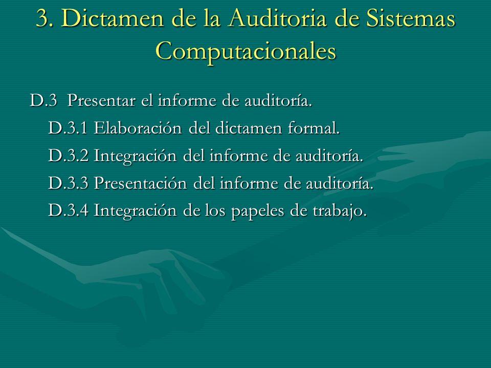3. Dictamen de la Auditoria de Sistemas Computacionales D.3 Presentar el informe de auditoría. D.3.1 Elaboración del dictamen formal. D.3.2 Integració
