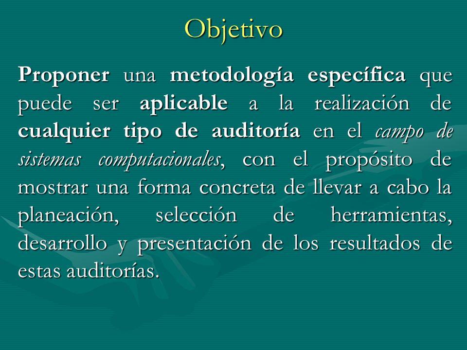 Objetivo Proponer una metodología específica que puede ser aplicable a la realización de cualquier tipo de auditoría en el campo de sistemas computaci