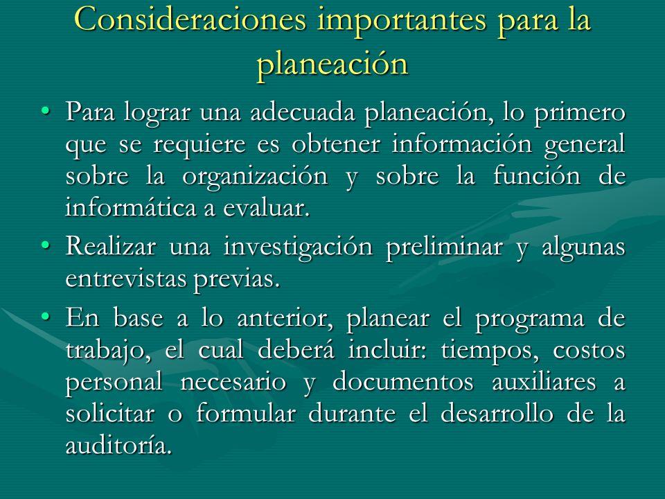 Consideraciones importantes para la planeación Para lograr una adecuada planeación, lo primero que se requiere es obtener información general sobre la