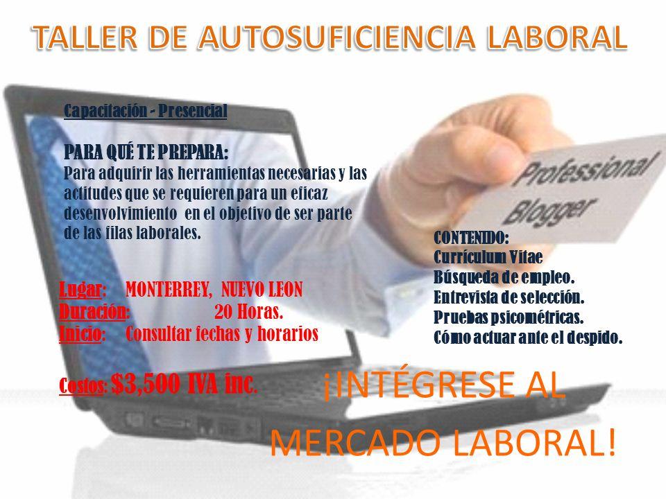 ¡INTÉGRESE AL MERCADO LABORAL! CONTENIDO: Currículum Vitae Búsqueda de empleo. Entrevista de selección. Pruebas psicométricas. Cómo actuar ante el des