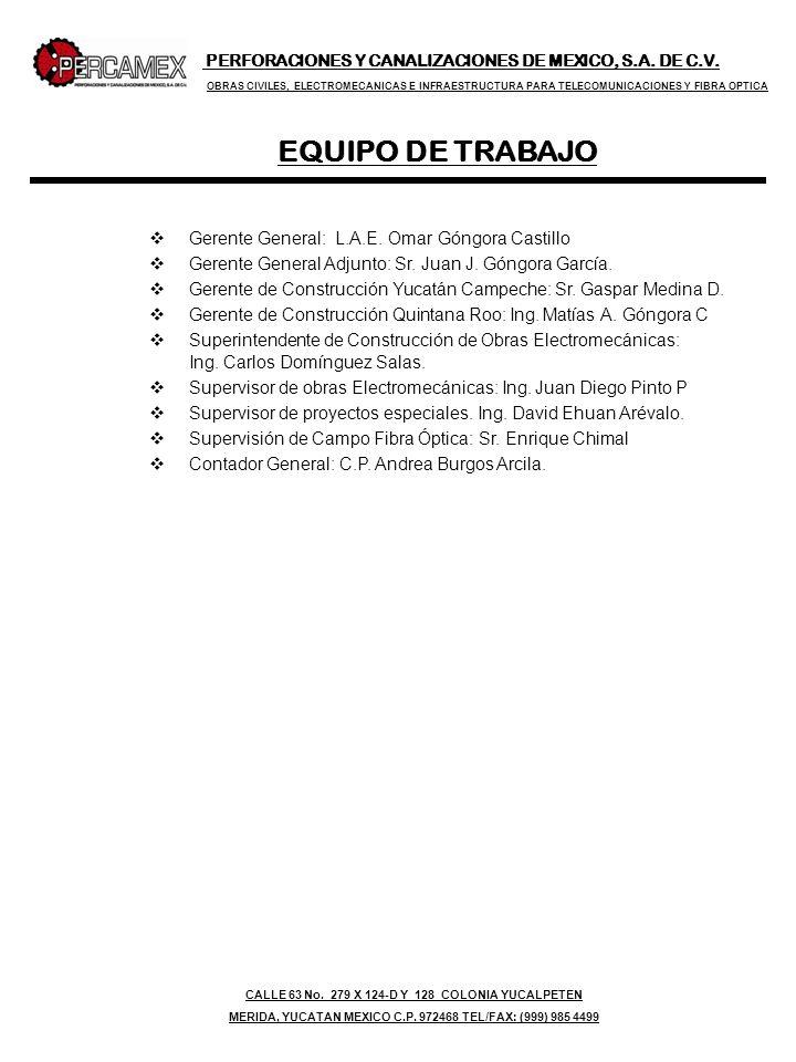Gerente General: L.A.E. Omar Góngora Castillo Gerente General Adjunto: Sr. Juan J. Góngora García. Gerente de Construcción Yucatán Campeche: Sr. Gaspa