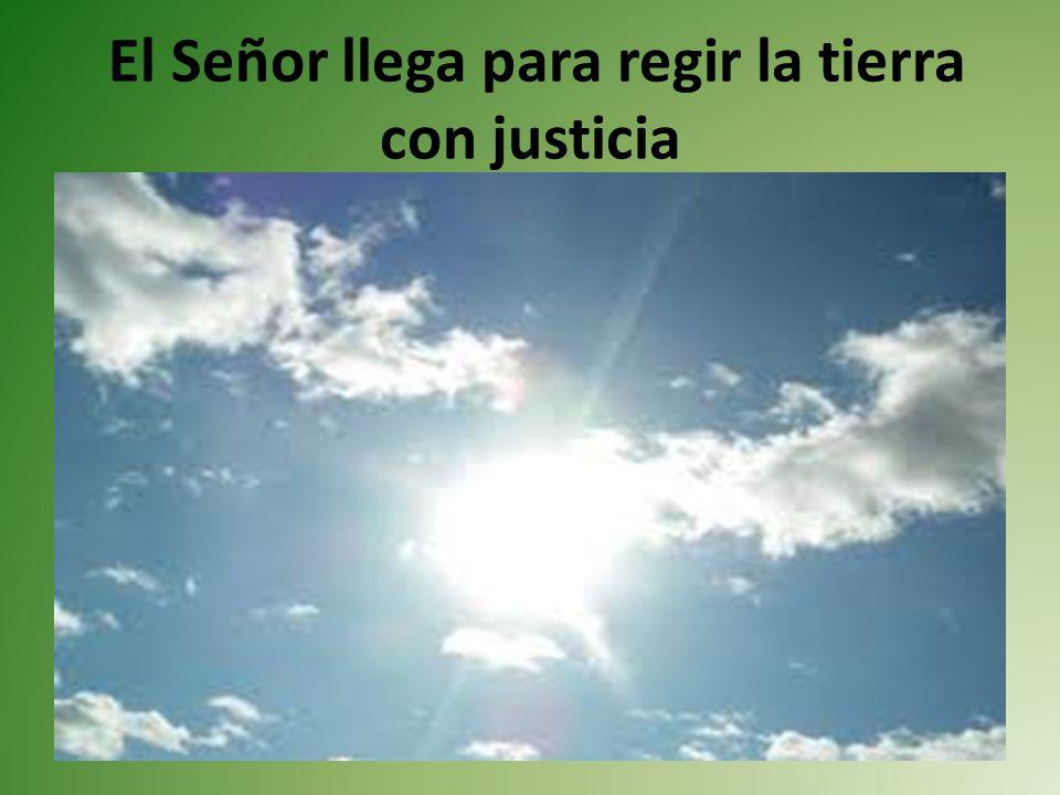 El Señor llega para regir la tierra con justicia