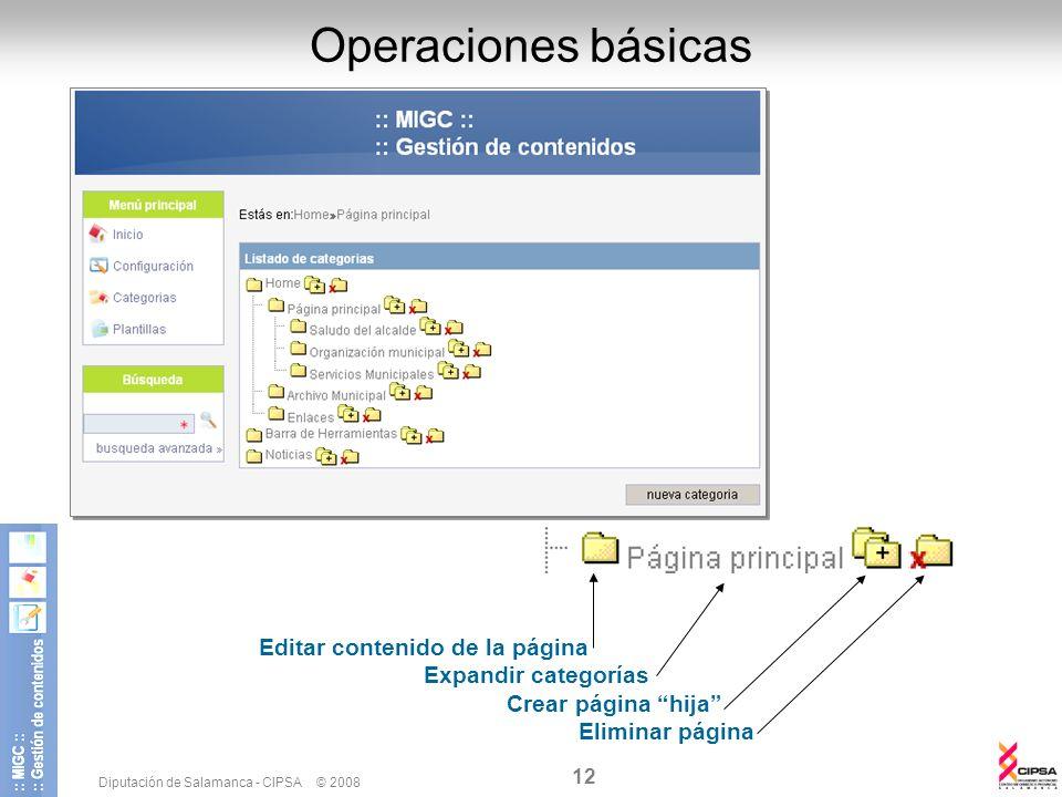 Diputación de Salamanca - CIPSA © 2008 12 Operaciones básicas Editar contenido de la página Expandir categorías Crear página hija Eliminar página