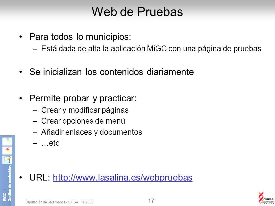 Diputación de Salamanca - CIPSA © 2008 17 Web de Pruebas Para todos lo municipios: –Está dada de alta la aplicación MiGC con una página de pruebas Se