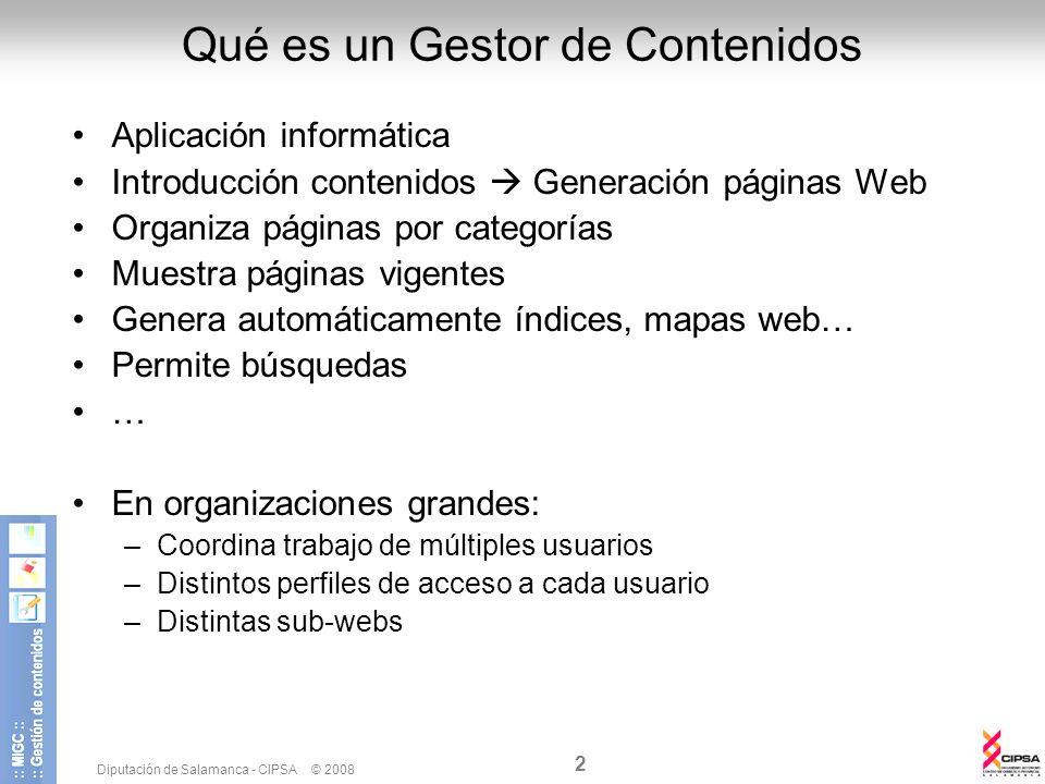 Diputación de Salamanca - CIPSA © 2008 2 Qué es un Gestor de Contenidos Aplicación informática Introducción contenidos Generación páginas Web Organiza