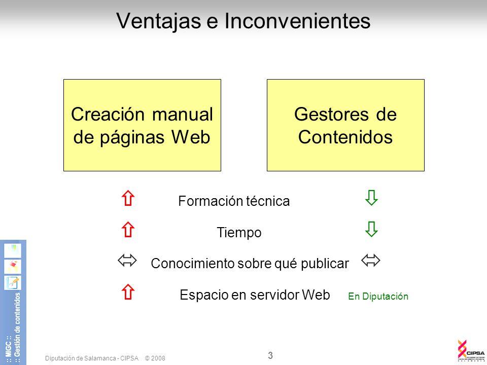 Diputación de Salamanca - CIPSA © 2008 3 Ventajas e Inconvenientes Creación manual de páginas Web Formación técnica Tiempo Conocimiento sobre qué publ