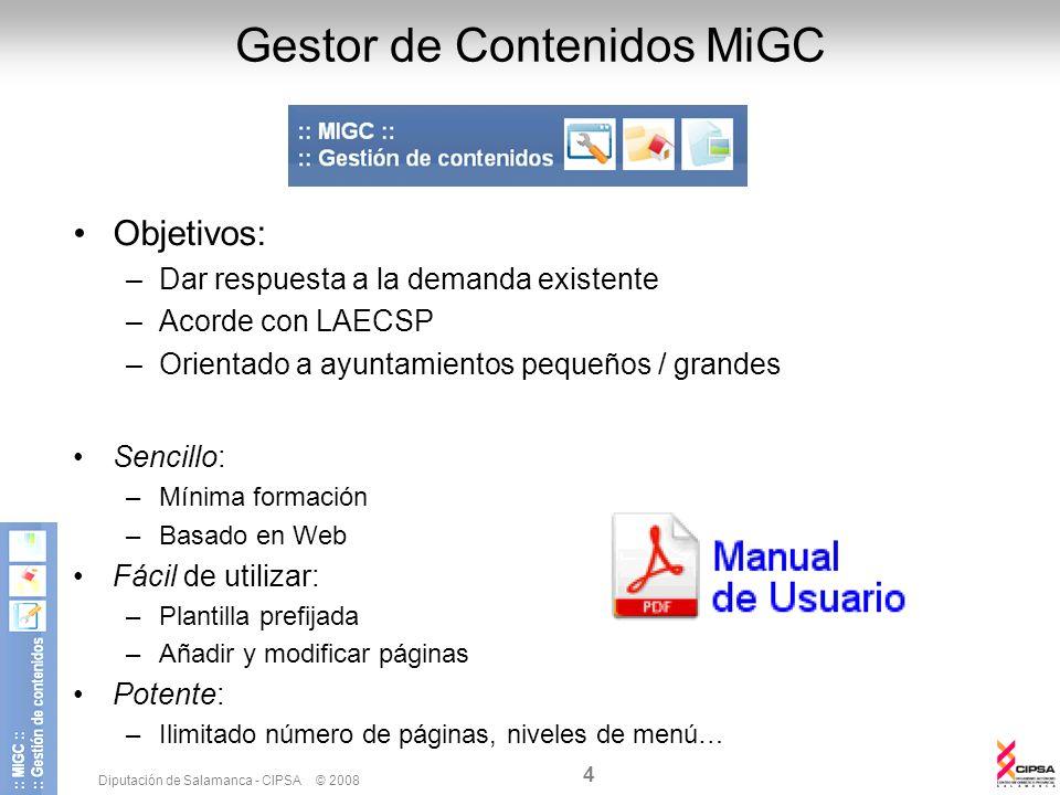 Diputación de Salamanca - CIPSA © 2008 4 Gestor de Contenidos MiGC Objetivos: –Dar respuesta a la demanda existente –Acorde con LAECSP –Orientado a ay