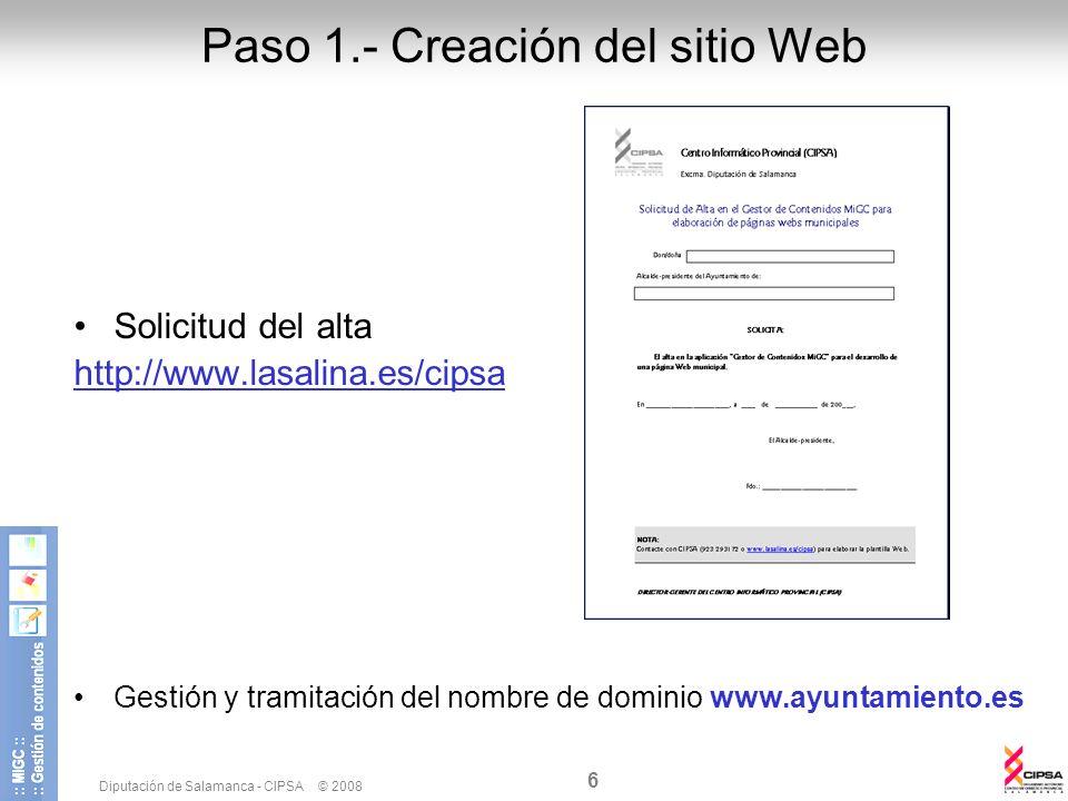Diputación de Salamanca - CIPSA © 2008 6 Paso 1.- Creación del sitio Web Solicitud del alta http://www.lasalina.es/cipsa Gestión y tramitación del nom
