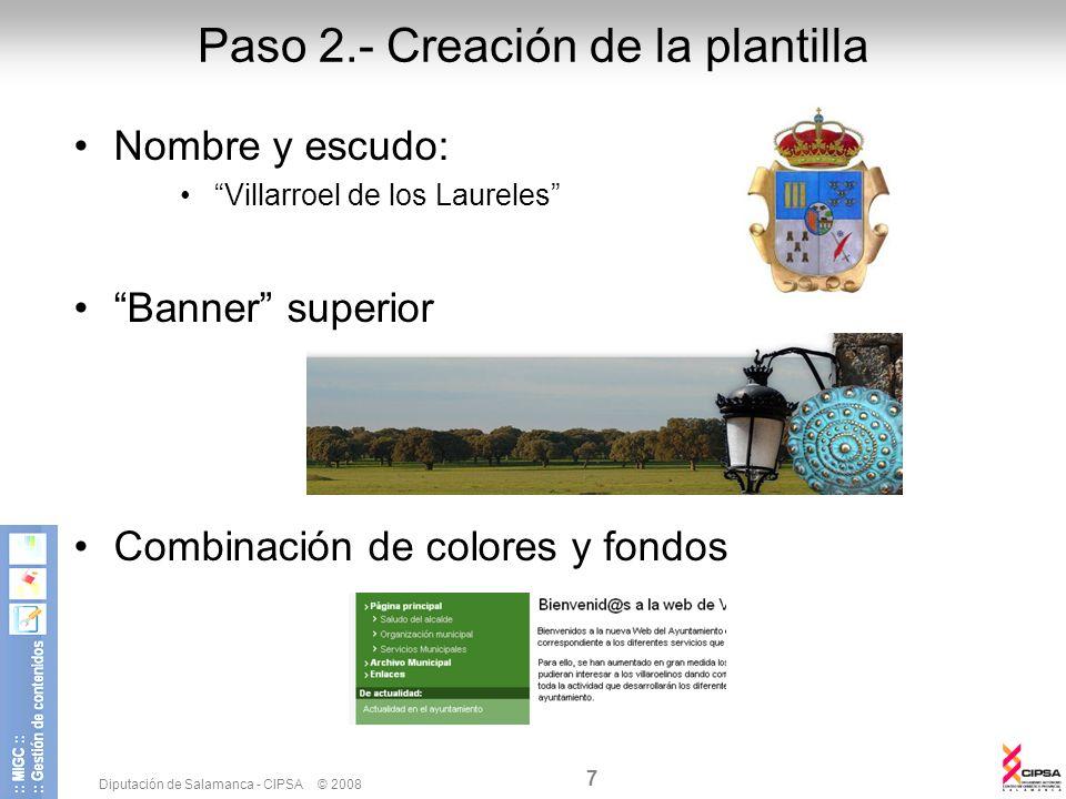 Diputación de Salamanca - CIPSA © 2008 7 Paso 2.- Creación de la plantilla Nombre y escudo: Villarroel de los Laureles Banner superior Combinación de