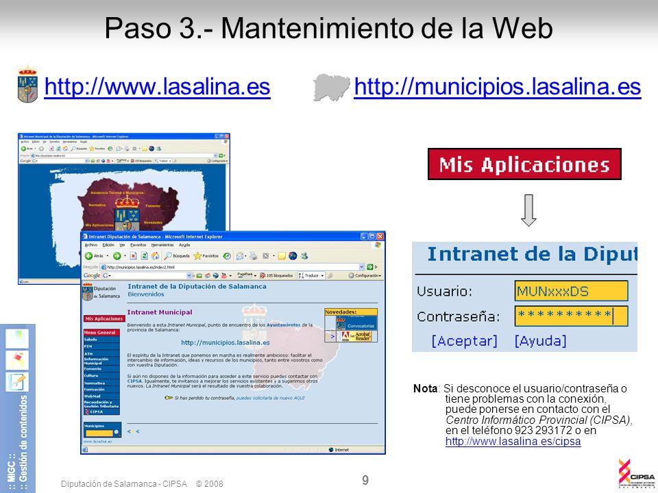 Diputación de Salamanca - CIPSA © 2008 9 http://www.lasalina.es http://municipios.lasalina.es Nota: Si desconoce el usuario/contraseña o tiene problem