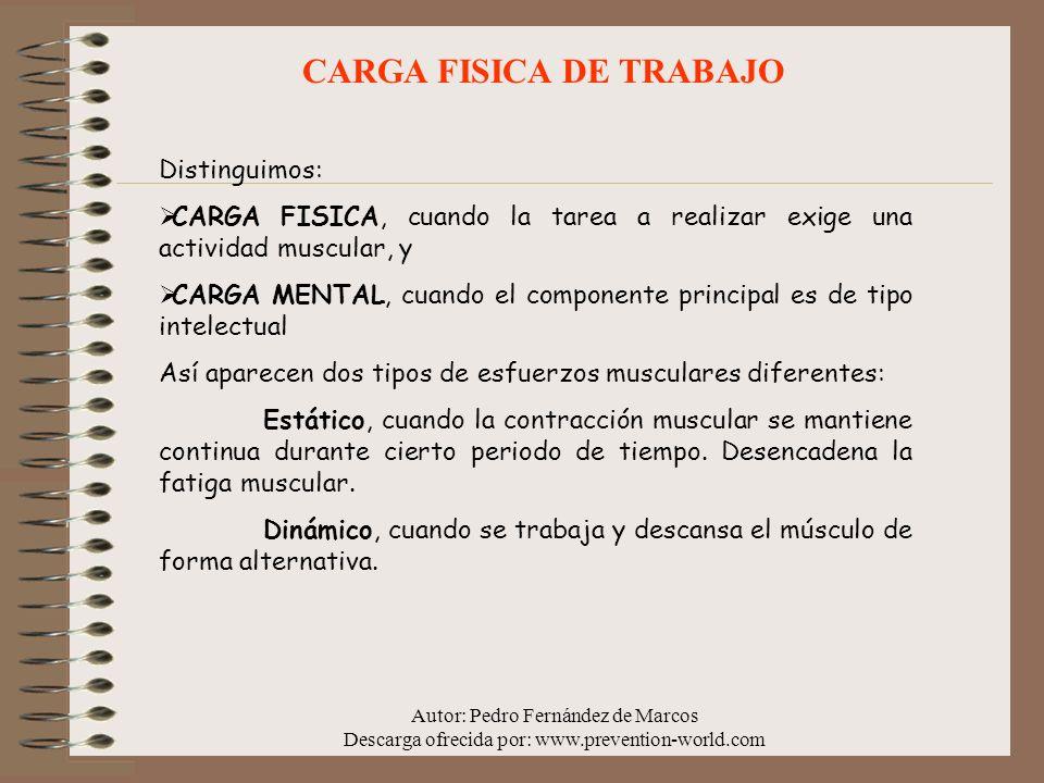 Autor: Pedro Fernández de Marcos Descarga ofrecida por: www.prevention-world.com CARGA FISICA DE TRABAJO Distinguimos: CARGA FISICA, cuando la tarea a