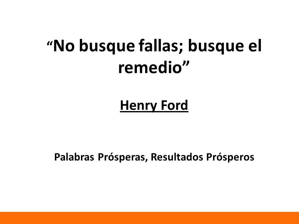 No busque fallas; busque el remedio Henry Ford Palabras Prósperas, Resultados Prósperos
