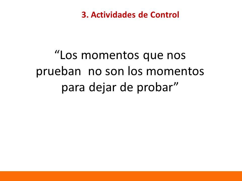 3. Actividades de Control Los momentos que nos prueban no son los momentos para dejar de probar