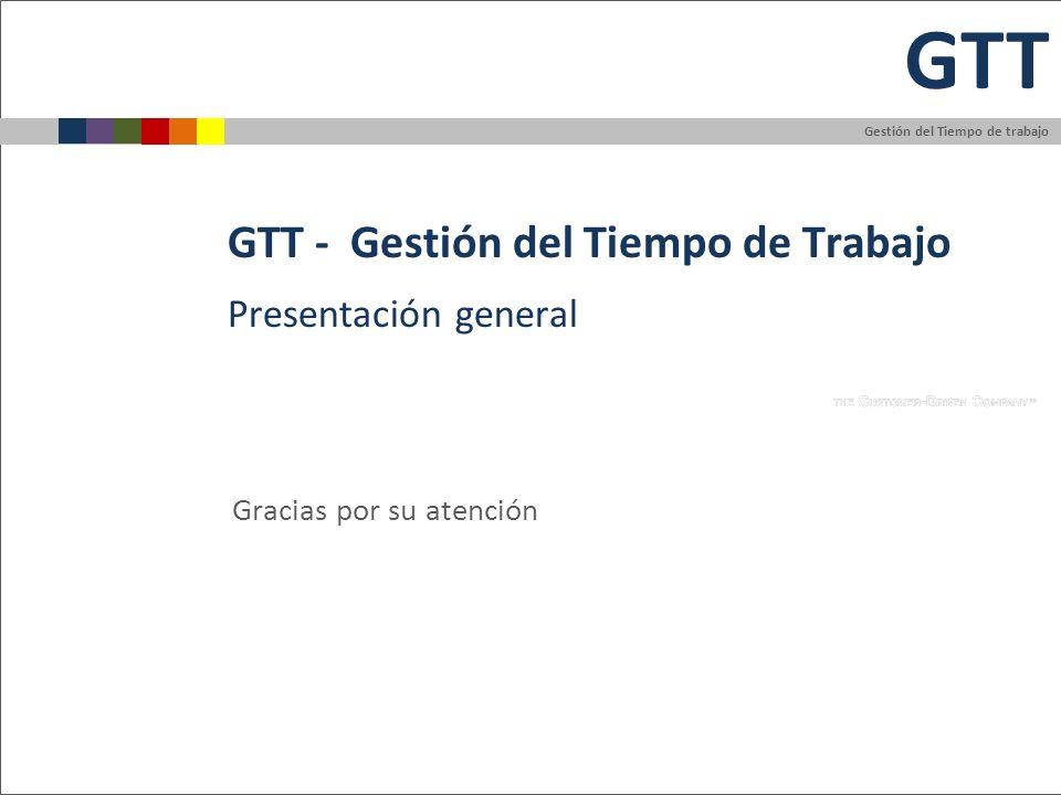 Gestión del Tiempo de trabajo GTT GTT - Gestión del Tiempo de Trabajo Gracias por su atención Presentación general