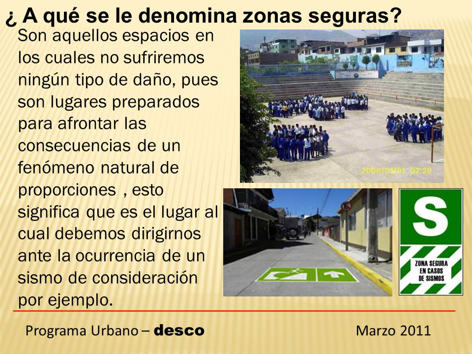 Programa Urbano – desco Marzo 2011 ¿ A qué se le denomina zonas seguras.
