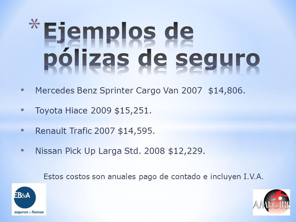 Mercedes Benz Sprinter Cargo Van 2007 $14,806. Toyota Hiace 2009 $15,251. Renault Trafic 2007 $14,595. Nissan Pick Up Larga Std. 2008 $12,229. Estos c