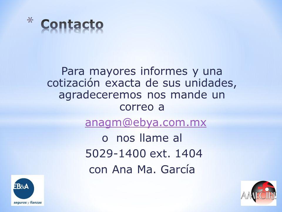 Para mayores informes y una cotización exacta de sus unidades, agradeceremos nos mande un correo a anagm@ebya.com.mx o nos llame al 5029-1400 ext. 140