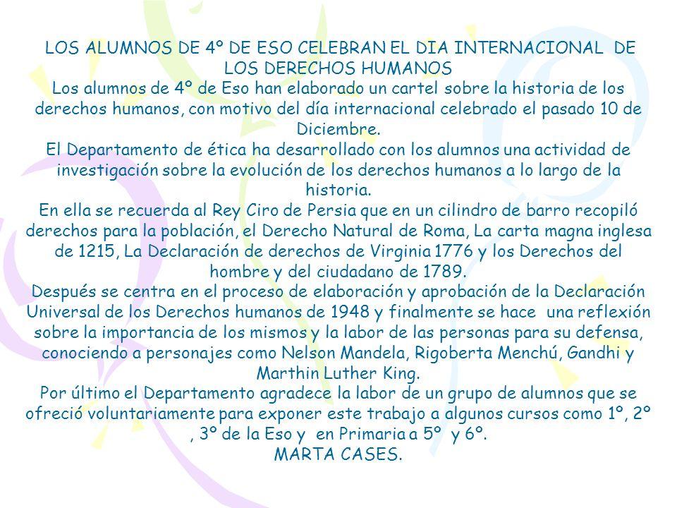 LOS ALUMNOS DE 4º DE ESO CELEBRAN EL DIA INTERNACIONAL DE LOS DERECHOS HUMANOS Los alumnos de 4º de Eso han elaborado un cartel sobre la historia de los derechos humanos, con motivo del día internacional celebrado el pasado 10 de Diciembre.