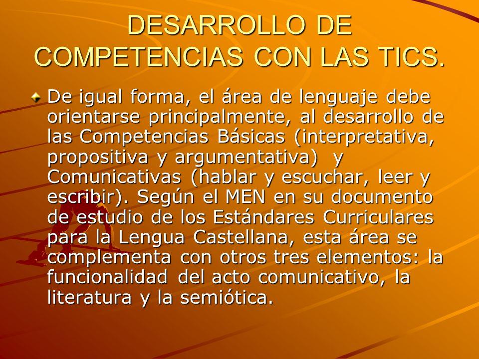 DESARROLLO DE COMPETENCIAS CON LAS TICS. De igual forma, el área de lenguaje debe orientarse principalmente, al desarrollo de las Competencias Básicas