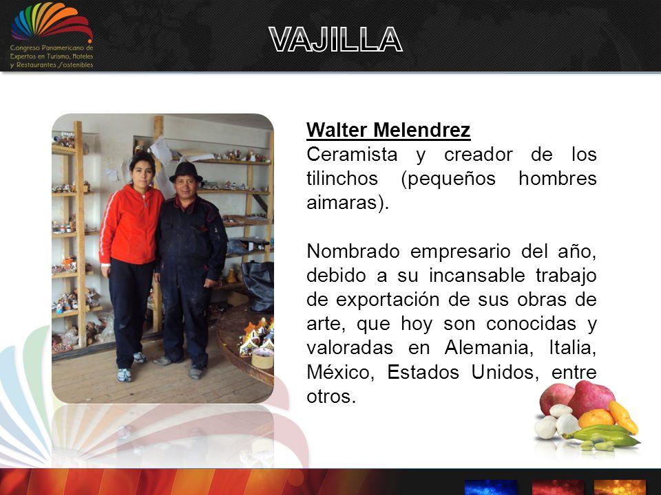 Walter Melendrez Ceramista y creador de los tilinchos (pequeños hombres aimaras). Nombrado empresario del año, debido a su incansable trabajo de expor