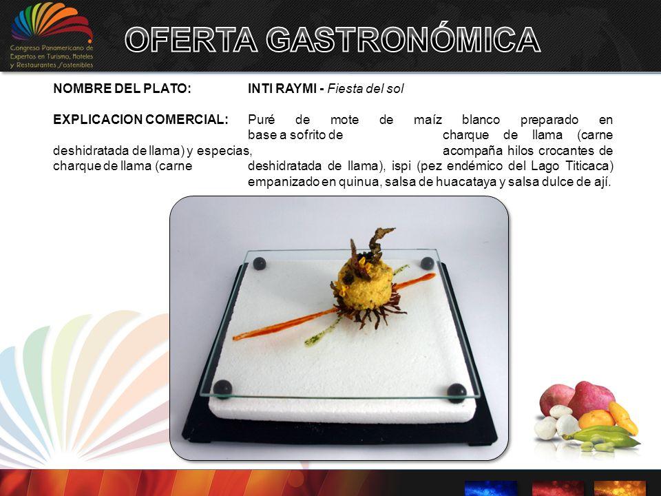 NOMBRE DEL PLATO:INTI RAYMI - Fiesta del sol EXPLICACION COMERCIAL: Puré de mote de maíz blanco preparado en base a sofrito de charque de llama (carne