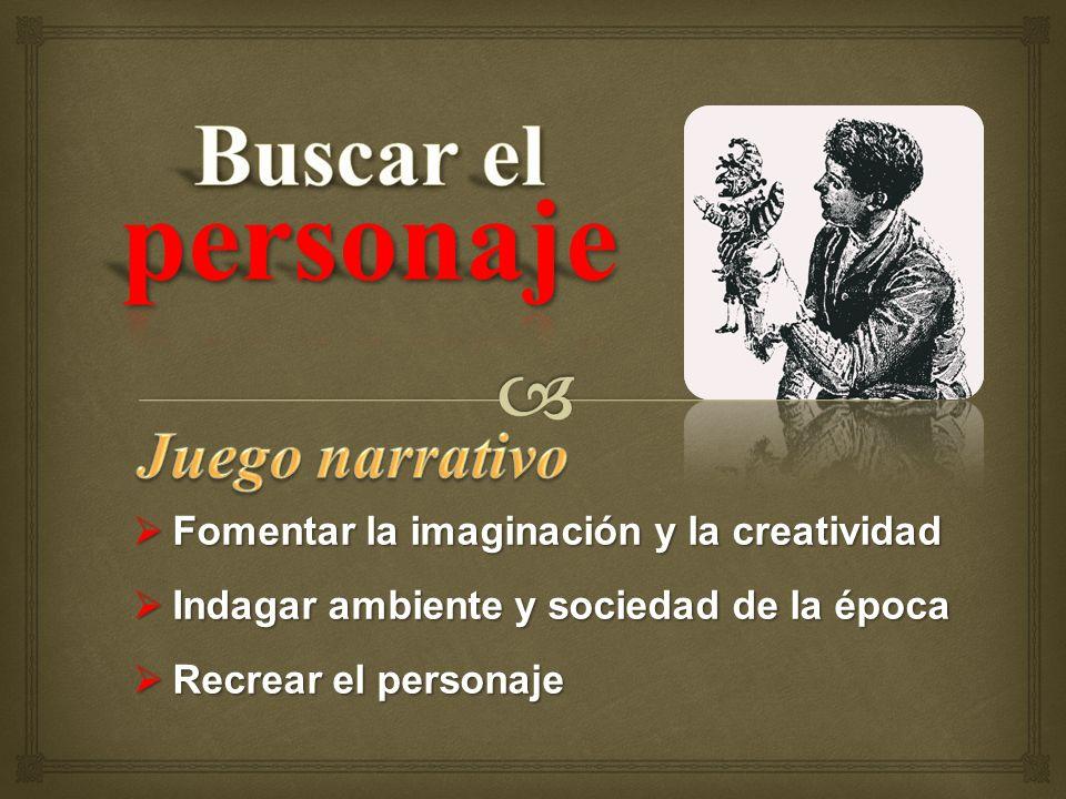 Fomentar la imaginación y la creatividad Fomentar la imaginación y la creatividad Indagar ambiente y sociedad de la época Indagar ambiente y sociedad