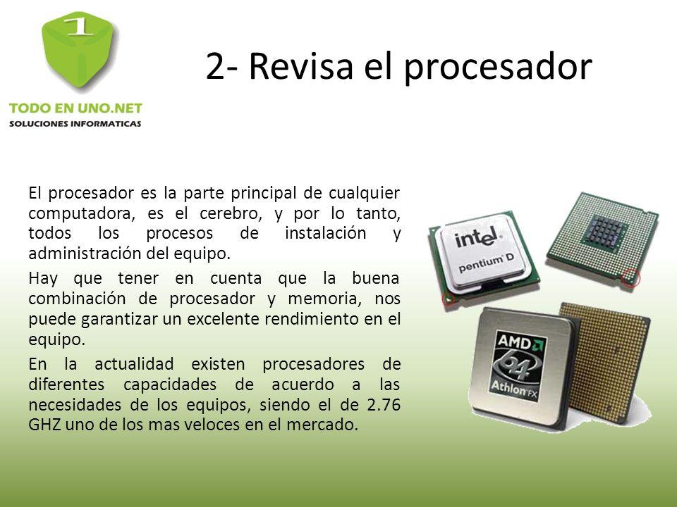 2- Revisa el procesador El procesador es la parte principal de cualquier computadora, es el cerebro, y por lo tanto, todos los procesos de instalación