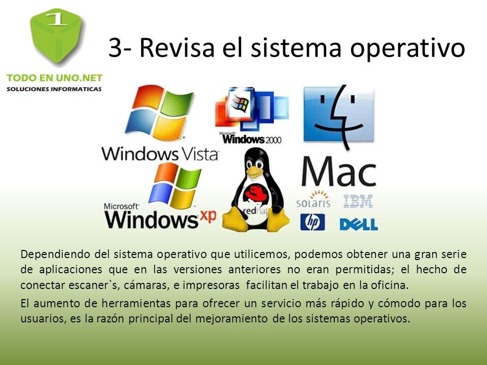 3- Revisa el sistema operativo Dependiendo del sistema operativo que utilicemos, podemos obtener una gran serie de aplicaciones que en las versiones a