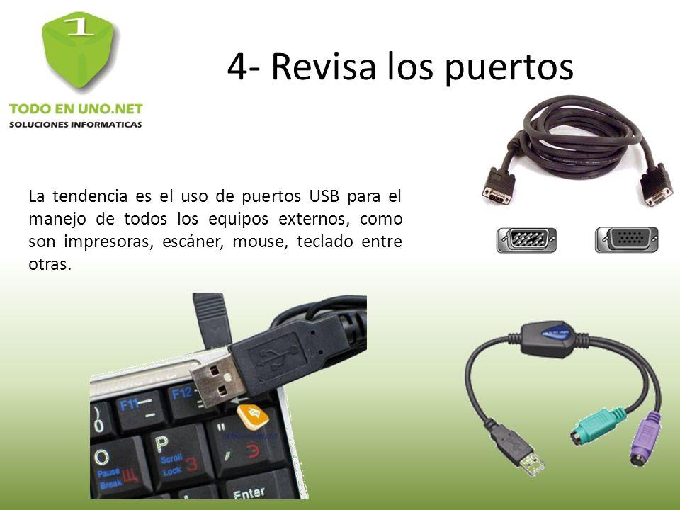 4- Revisa los puertos La tendencia es el uso de puertos USB para el manejo de todos los equipos externos, como son impresoras, escáner, mouse, teclado