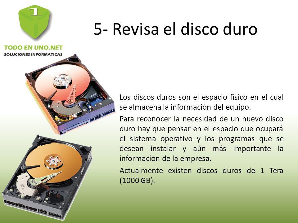 5- Revisa el disco duro Los discos duros son el espacio físico en el cual se almacena la información del equipo. Para reconocer la necesidad de un nue