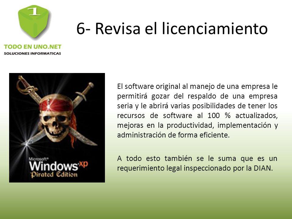6- Revisa el licenciamiento El software original al manejo de una empresa le permitirá gozar del respaldo de una empresa seria y le abrirá varias posi