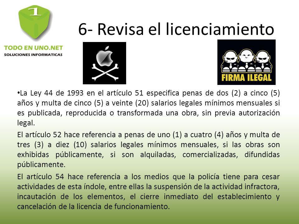 6- Revisa el licenciamiento La Ley 44 de 1993 en el artículo 51 especifica penas de dos (2) a cinco (5) años y multa de cinco (5) a veinte (20) salari
