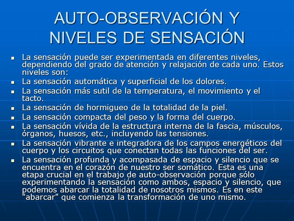 AUTO-OBSERVACIÓN Y NIVELES DE SENSACIÓN La sensación puede ser experimentada en diferentes niveles, dependiendo del grado de atención y relajación de